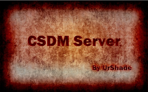 CSDM Server by UrShade. Version 1.0